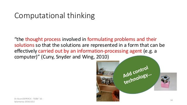 """Computational thinking """"the thought process involved in formulating problems and their solutions so that the solutions are..."""