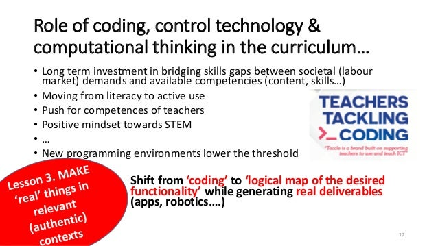 Role of coding, control technology & computational thinking in the curriculum… • Long term investment in bridging skills g...