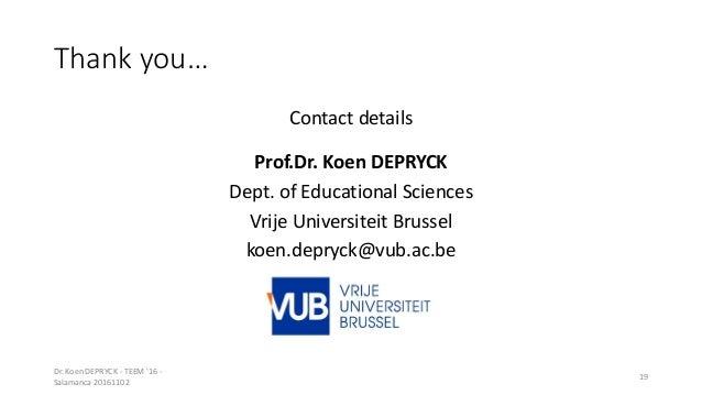 Thank you… Contact details Prof.Dr. Koen DEPRYCK Dept. of Educational Sciences Vrije Universiteit Brussel koen.depryck@vub...