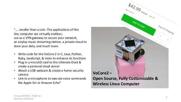 "Dr. Koen DEPRYCK - TEEM '16 - Salamanca 20161102 6 VoCore2 – Open Source, Fully Customizable & Wireless Linux Computer ""…...."