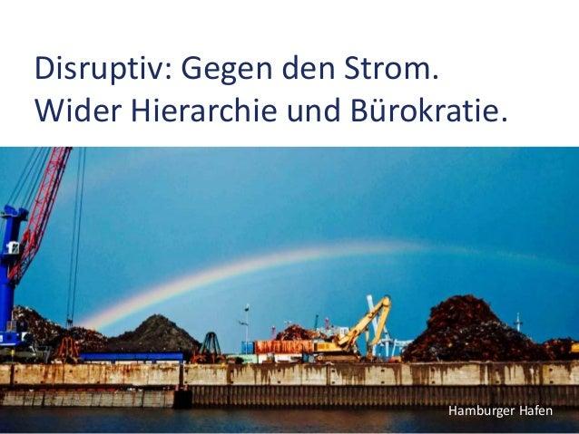 Disruptiv: Gegen den Strom. Wider Hierarchie und Bürokratie. Hamburger Hafen