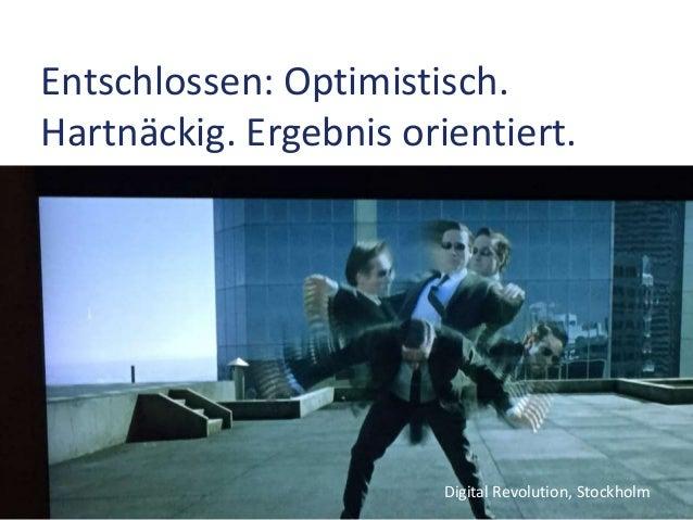 Entschlossen: Optimistisch. Hartnäckig. Ergebnis orientiert. Digital Revolution, Stockholm