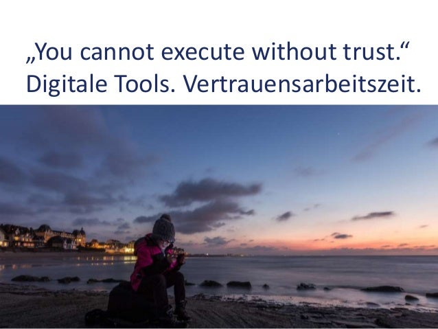 """""""You cannot execute without trust."""" Digitale Tools. Vertrauensarbeitszeit."""