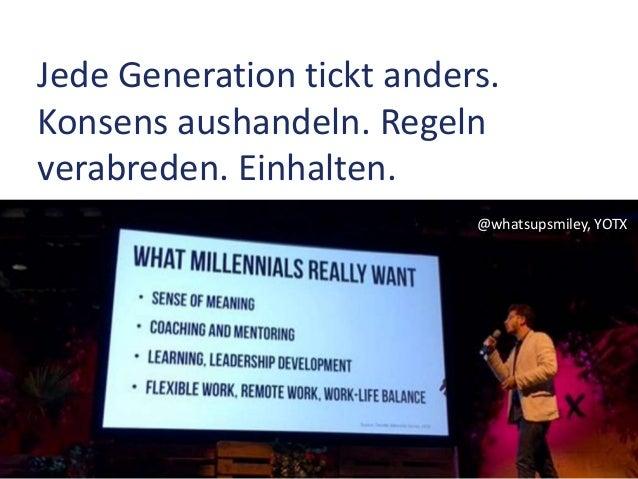 Jede Generation tickt anders. Konsens aushandeln. Regeln verabreden. Einhalten. @whatsupsmiley, YOTX