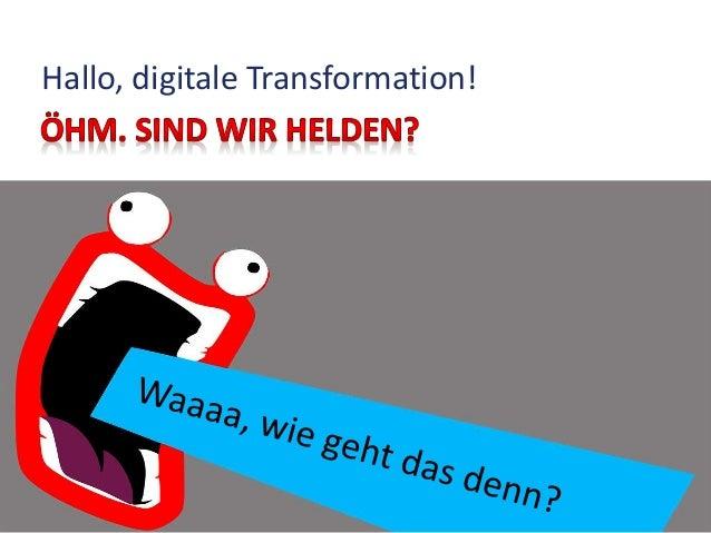 Hallo, digitale Transformation!