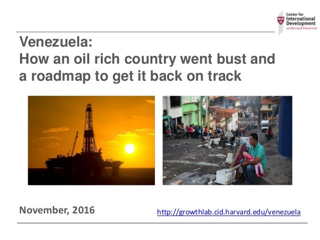 Venezuela: How an oil rich country went bust and a roadmap to get it back on track November, 2016 http://growthlab.cid.har...