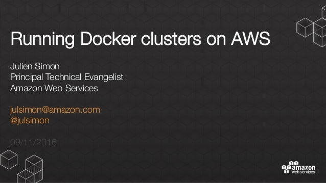 Running Docker clusters on AWS Julien Simon Principal Technical Evangelist Amazon Web Services  julsimon@amazon.com @julsi...