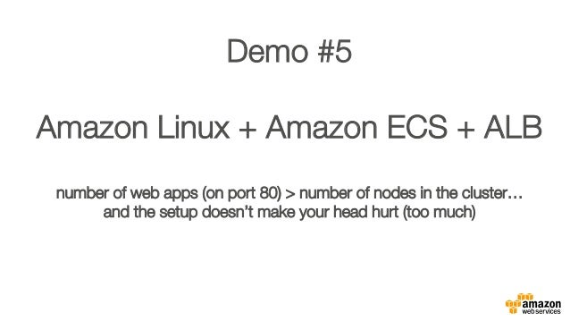 """Demo #5"""" """" Amazon Linux + Amazon ECS + ALB"""" """" number of web apps (on port 80) > number of nodes in the cluster…"""" and the s..."""