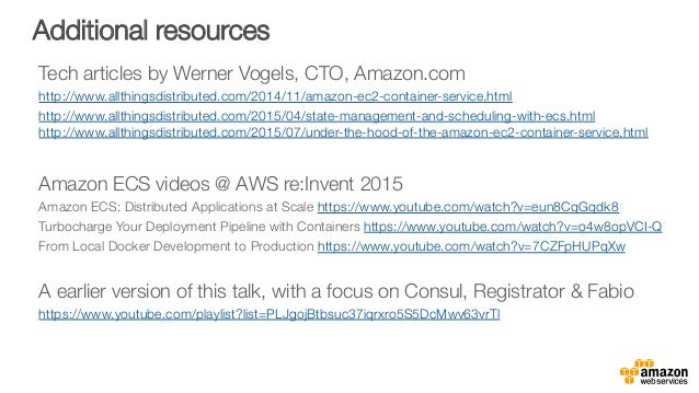 Additional resources Tech articles by Werner Vogels, CTO, Amazon.com http://www.allthingsdistributed.com/2014/11/amazon-ec...