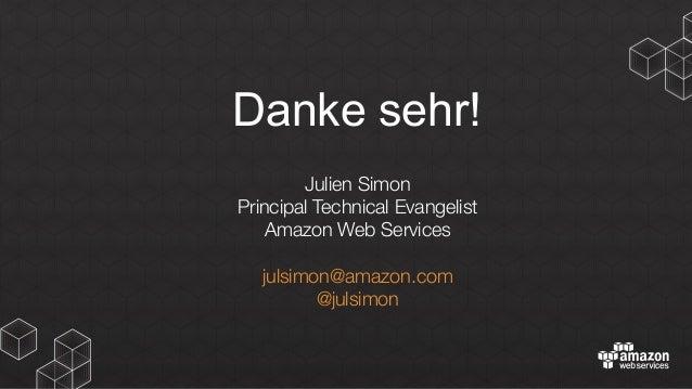 Danke sehr! Julien Simon Principal Technical Evangelist Amazon Web Services  julsimon@amazon.com @julsimon