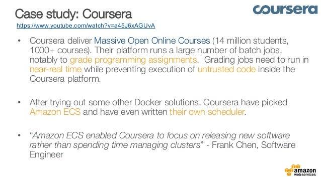 Case study: Coursera https://www.youtube.com/watch?v=a45J6xAGUvA • Coursera deliver Massive Open Online Courses (14 milli...