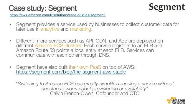 Case study: Segment https://aws.amazon.com/fr/solutions/case-studies/segment/ • Segment provides a service used by busine...
