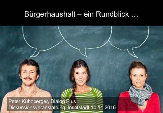 Bürgerhaushalt – ein Rundblick … Peter Kühnberger, Dialog Plus Diskussionsveranstaltung Josefstadt 10.11.2016