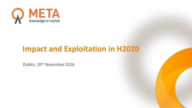 Impact and Exploitation in H2020 Dublin, 10th November 2016