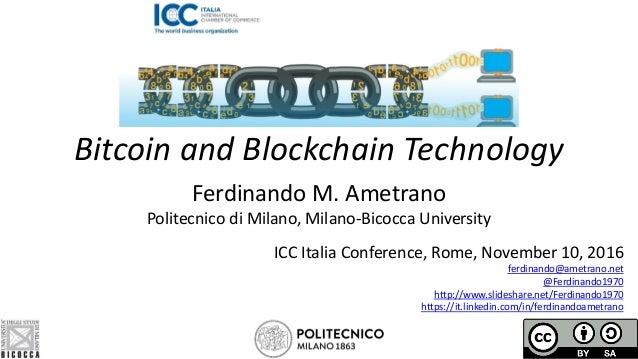 Bitcoin and Blockchain Technology Ferdinando M. Ametrano Politecnico di Milano, Milano-Bicocca University ICC Italia Confe...