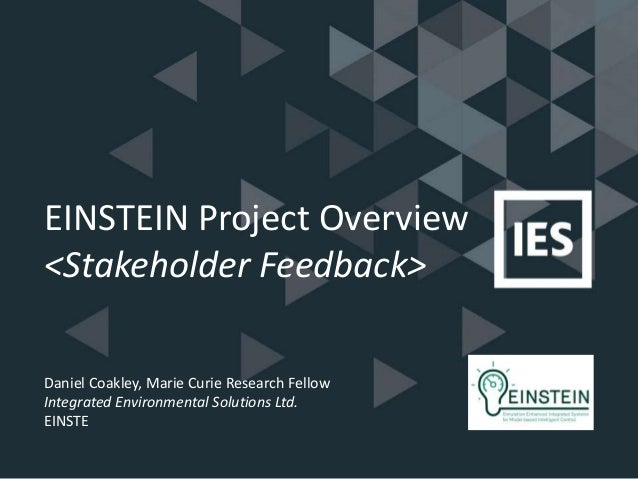 EINSTEIN Project Overview <Stakeholder Feedback> Daniel Coakley, Marie Curie Research Fellow Integrated Environmental Solu...