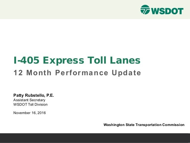 I-405 Express Toll Lanes 12 Month Performance Update November 16, 2016 Washington State Transportation Commission Patty Ru...