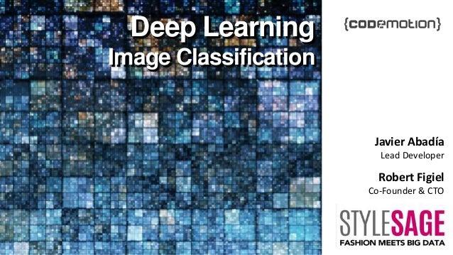 Robert Figiel Co-Founder & CTO Deep Learning Image Classification Deep Learning Image Classification Javier Abadía Lead De...