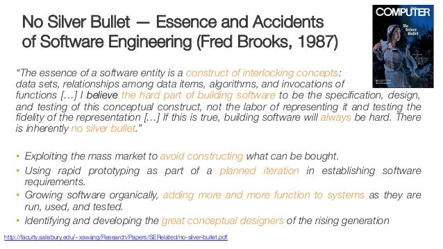 """No Silver Bullet— Essence and Accidents ! of Software Engineering (Fred Brooks, 1987) """"The essence of a software entity i..."""