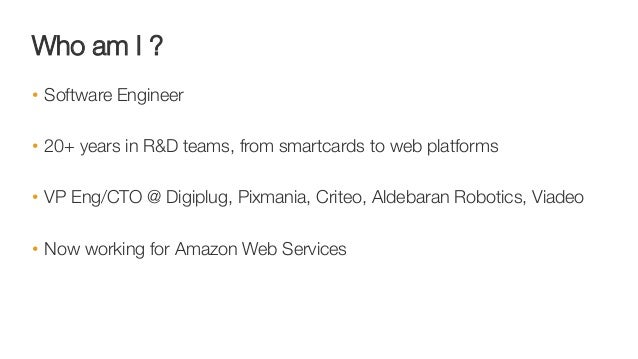 Who am I ? • Software Engineer • 20+ years in R&D teams, from smartcards to web platforms • VP Eng/CTO @ Digiplug, Pixm...
