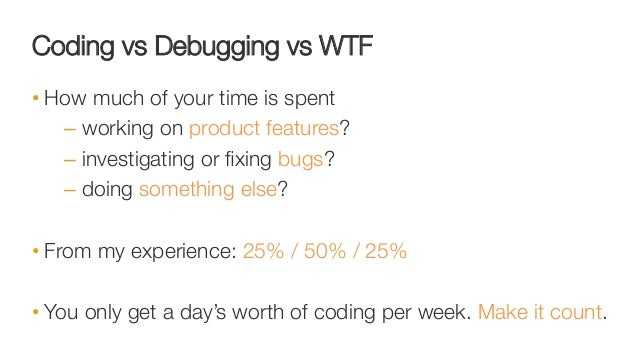 Spending less time & money on bugfixing • Write less code • Find bugs faster and sooner – Deploy the best CI/CD you can ...