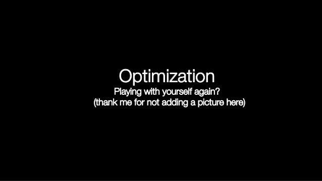 Mature Optimization Handbook ! (Carlos Bueno @ Facebook, 2013) Performance optimization is, or should be,a cost/benefit dec...