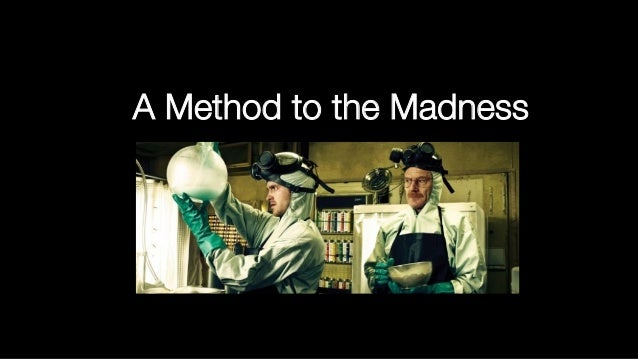 A Method to the Madness