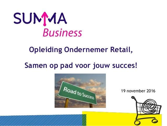 Opleiding Ondernemer Retail, Samen op pad voor jouw succes! 19 november 2016