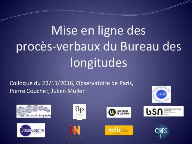 Mise en ligne des procès-verbaux du Bureau des longitudes Colloque du 22/11/2016, Observatoire de Paris, Pierre Couchet, J...
