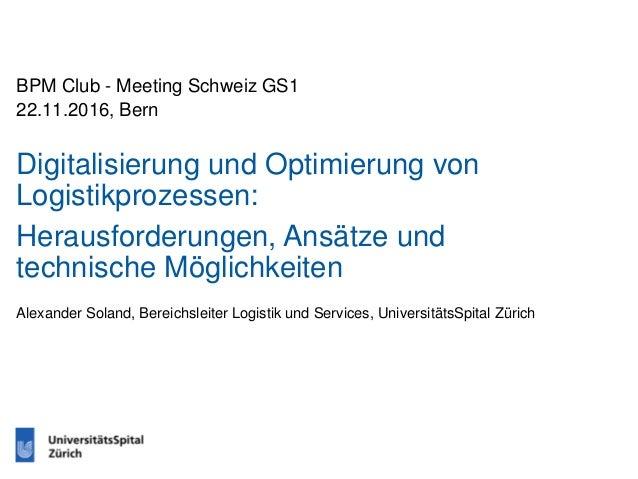 BPM Club - Meeting Schweiz GS1 22.11.2016, Bern Digitalisierung und Optimierung von Logistikprozessen: Herausforderungen, ...