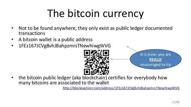 The bitcoin currency • Not to be found anywhere, they only exist as public ledger documented transactions • A bitcoin wall...