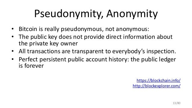 Pseudonymity, Anonymity • Bitcoin is really pseudonymous, not anonymous: • The public key does not provide direct informat...