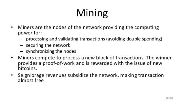 Mining • Miners are the nodes of the network providing the computing power for: – processing and validating transactions (...