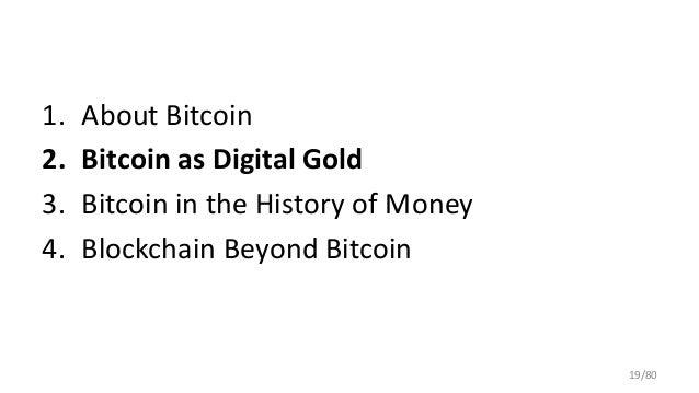 1. About Bitcoin 2. Bitcoin as Digital Gold 3. Bitcoin in the History of Money 4. Blockchain Beyond Bitcoin 19/80