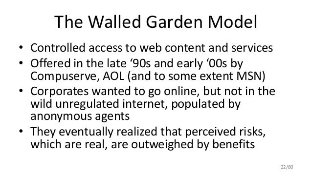 The Walled Garden Model • Controlled access to web content and services • Offered in the late '90s and early '00s by Compu...