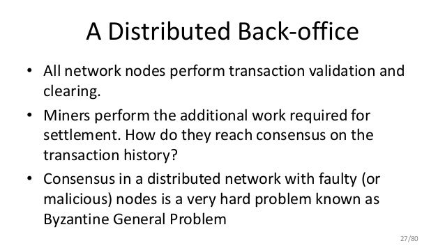 A Distributed Back-office • All network nodes perform transaction validation and clearing. • Miners perform the additional...