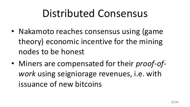 Distributed Consensus • Nakamoto reaches consensus using (game theory) economic incentive for the mining nodes to be hones...