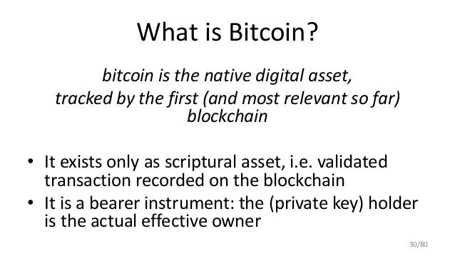 What is Bitcoin? bitcoin is the native digital asset, tracked by the first (and most relevant so far) blockchain • It exis...