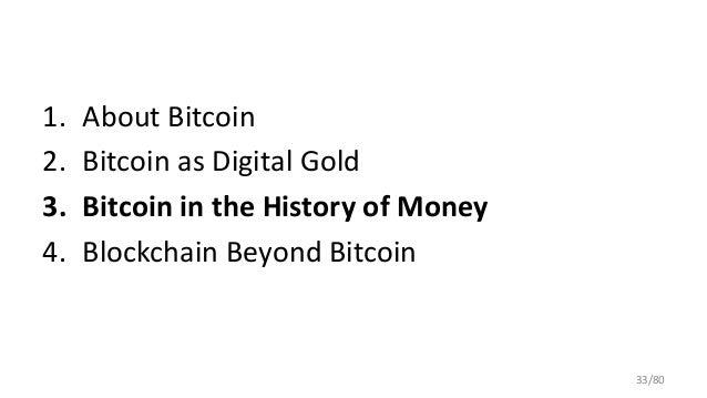 1. About Bitcoin 2. Bitcoin as Digital Gold 3. Bitcoin in the History of Money 4. Blockchain Beyond Bitcoin 33/80