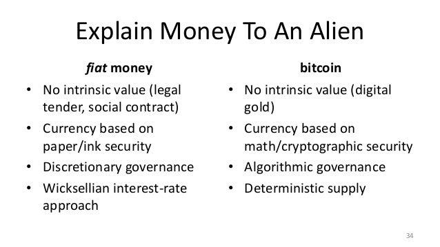 Explain Money To An Alien fiat money • No intrinsic value (legal tender, social contract) • Currency based on paper/ink se...