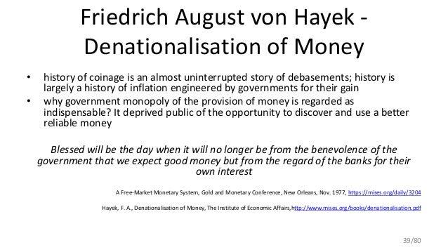 Friedrich August von Hayek - Denationalisation of Money • history of coinage is an almost uninterrupted story of debasemen...