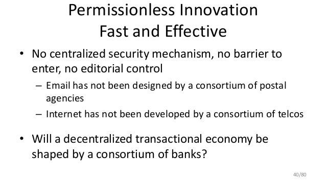 Permissionless Innovation Fast and Effective • No centralized security mechanism, no barrier to enter, no editorial contro...