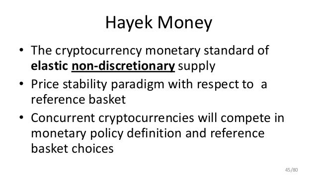 Hayek Money • The cryptocurrency monetary standard of elastic non-discretionary supply • Price stability paradigm with res...