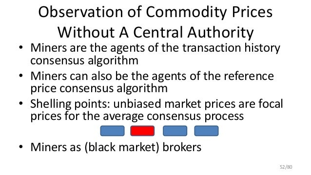 Observation of Commodity Prices Without A Central Authority • Miners are the agents of the transaction history consensus a...