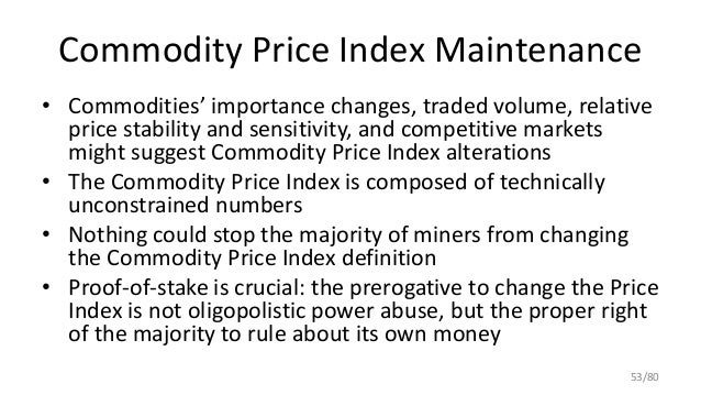 Commodity Price Index Maintenance • Commodities' importance changes, traded volume, relative price stability and sensitivi...
