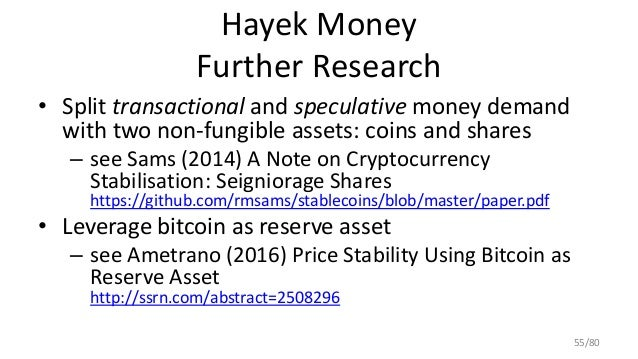 Hayek Money Further Research • Split transactional and speculative money demand with two non-fungible assets: coins and sh...