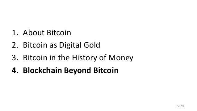 1. About Bitcoin 2. Bitcoin as Digital Gold 3. Bitcoin in the History of Money 4. Blockchain Beyond Bitcoin 56/80
