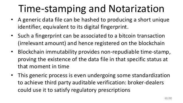 Time-stamping and Notarization • A generic data file can be hashed to producing a short unique identifier, equivalent to i...