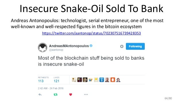 Insecure Snake-Oil Sold To Bank Andreas Antonopoulos: technologist, serial entrepreneur, one of the most well-known and we...