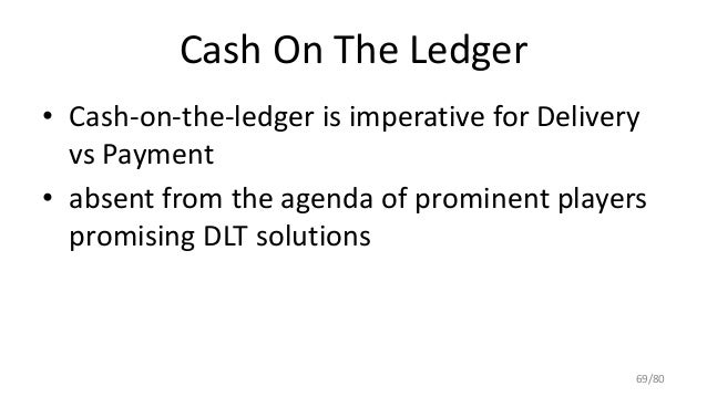 Cash On The Ledger • Cash-on-the-ledger is imperative for Delivery vs Payment • absent from the agenda of prominent player...